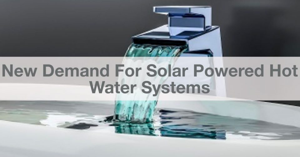 The demand for solar powered hot water systems